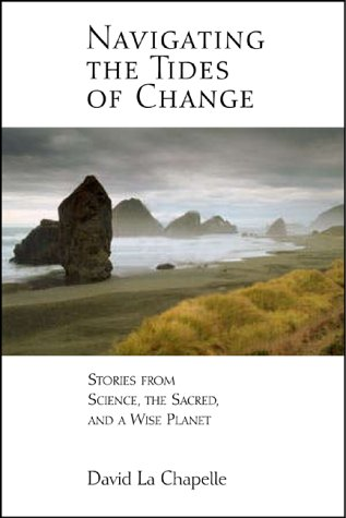Navigating the Tides of Change : Stories from Science, the Sacred, and a Wise Planet, DAVID LA CHAPELLE