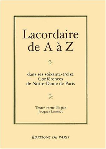 Lacordaire de A à Z : Dans ses soixante-treize conférences de Notre-Dame de Paris