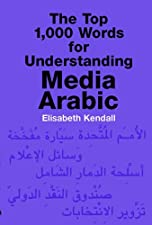 The Top 1 300 Words for Understanding Media Arabic by Elisabeth Kendall