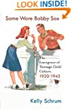 Some Wore Bobby Sox: The Emergence of Teenage Girls' Culture, 1920-1945 (Girls' History and Culture)