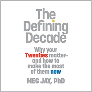 The Defining Decade: Why Your Twenties Matter - and How to Make the Most of Them Now | [Meg Jay]