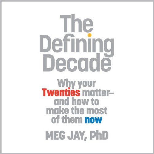 the twenties in meg jays novel the defining decade The defining decade: why your twenties matter%e2%80%94and how to make  the most of them now meg jay hachette/twelve, $2298.