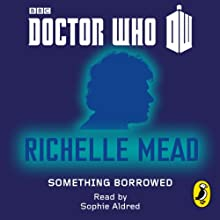 Doctor Who: Something Borrowed: Sixth Doctor: 50th Anniversary (       UNABRIDGED) by Richelle Mead Narrated by Sophie Aldred