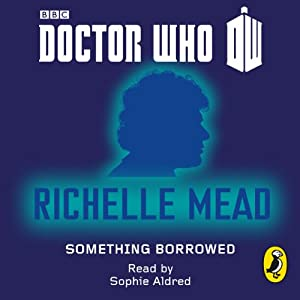 Doctor Who: Something Borrowed: Sixth Doctor: 50th Anniversary | [Richelle Mead]