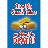 Give Me Snack Cakes or Give Me Death Poster - 13x19 custom fit with RichAndFramous Black 13 inch Poster Hangers