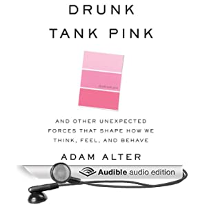 Drunk Tank Pink: And Other Unexpected Forces that Shape How We Think, Feel, and Behave (Unabridged)