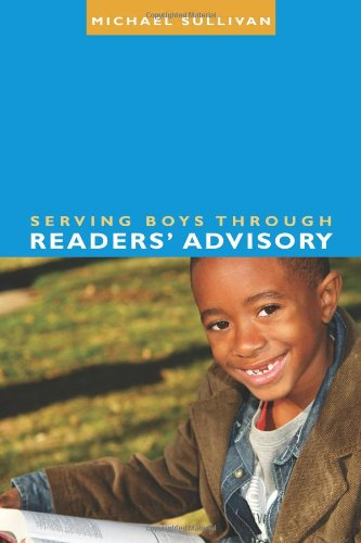 Serving Boys Through Readers Advisory (ALA Readers' Advisory)