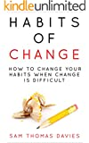 Habits of Change: How to Change Your Habits When Change Is Difficult (English Edition)