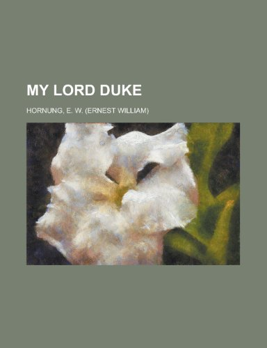 My Lord Duke; A Novel