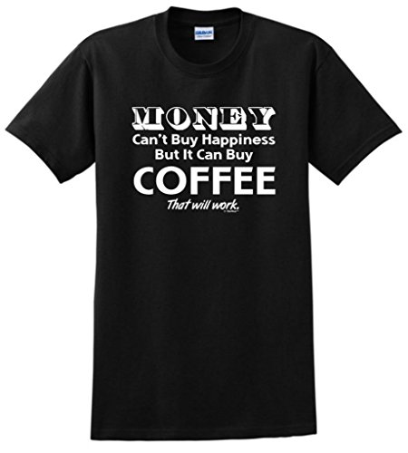 Money Can'T Buy Happiness But It Can Buy Coffee T-Shirt Large Black