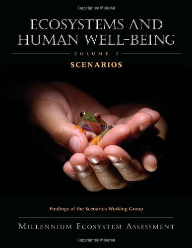 Ecosystems and Human Well-Being: Scenarios: Findings of the Scenarios Working Group: Findings of the Scenarios Working Group v. 2 (Millennium Ecosystem Assessment)