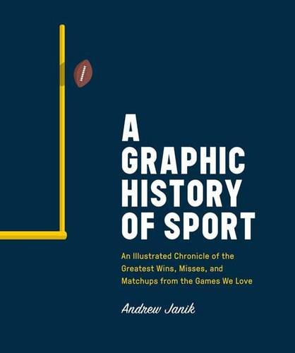 a-graphic-history-of-sport-an-illustrated-chronicle-of-the-greatest-wins-misses-and-matchups-from-th
