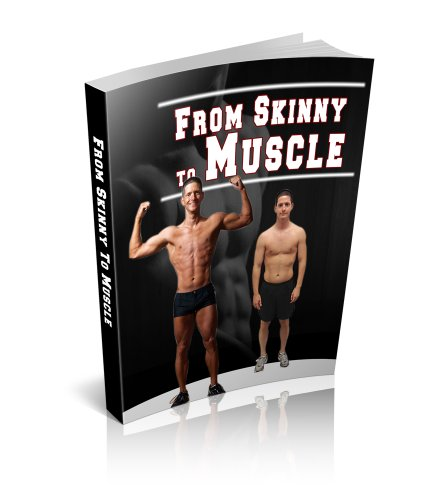Skinny to Muscle: The ultimate muscle building techniques and exercises to get you tinto shape fast