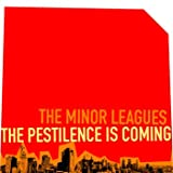 Minor Leagues - The Pestilence Is Coming