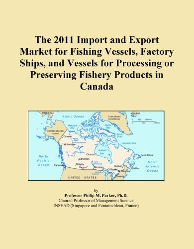 The 2011 Import and Export Market for Fishing Vessels, Factory Ships, and Vessels for Processing or Preserving Fishery Products in Canada