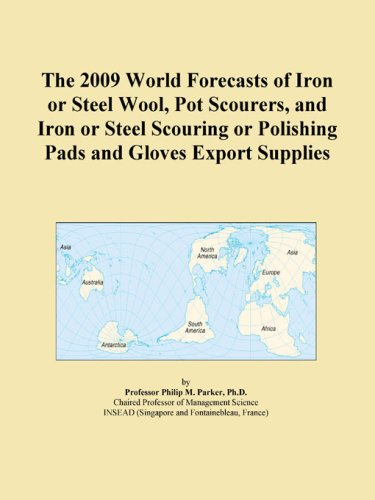 The 2009 World Forecasts of Iron or Steel Wool, Pot Scourers, and Iron or Steel Scouring or Polishing Pads and Gloves Export Supplies