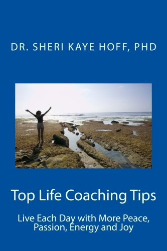 Book: Top Life Coaching Tips - Live Each Day With More Peace, Passion, Energy and Joy by Sheri Kaye Hoff
