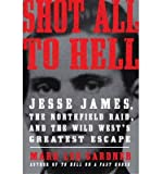 img - for [ SHOT ALL TO HELL: JESSE JAMES, THE NORTHFIELD RAID, AND THE WILD WEST'S GREATEST ESCAPE By Gardner, Mark Lee ( Author ) Hardcover Jul-23-2013 book / textbook / text book