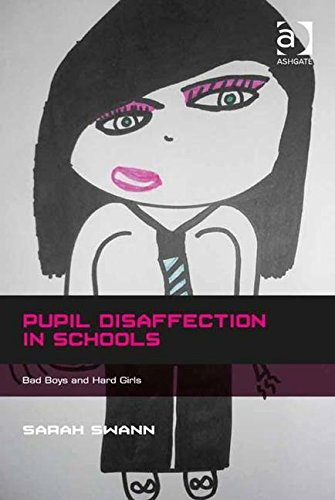 Pupil Disaffection in Schools: Bad Boys and Hard Girls PDF
