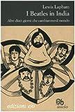 I Beatles in India. Altri dieci giorni che cambiarono il mondo (8876417621) by Lewis Lapham