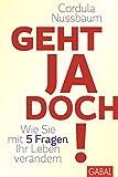 Geht ja doch!: Wie Sie mit 5 Fragen Ihr Leben ver�ndern (Dein Leben) (German Edition)