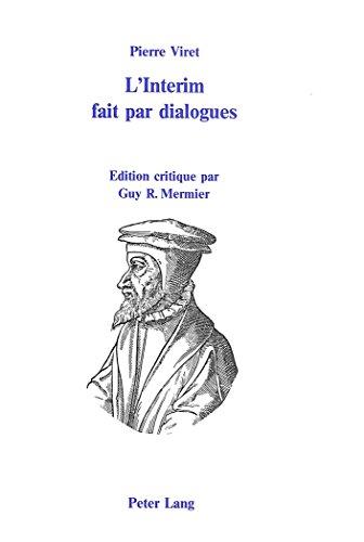 Pierre Viret: L'Interim Fait Par Dialogues (American University Studies, Series 2: Romance, Languages & Literature)
