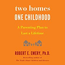 Two Homes, One Childhood: A Parenting Plan to Last a Lifetime Audiobook by Robert E. Emery Narrated by Jonathan Coleman