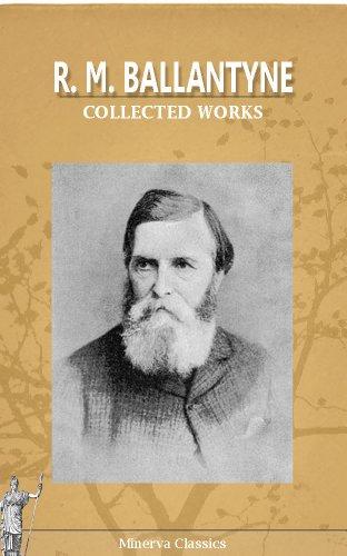 R. M. Ballantyne - Collected Works of R. M. Ballantyne