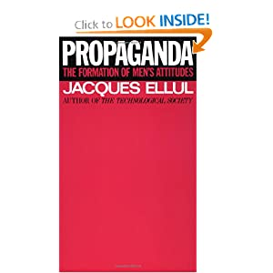 Amazon.com: Propaganda: The Formation of Men's Attitudes (9780394718743): Jacques Ellul, Konrad Kellen, Jean Lerner: Books