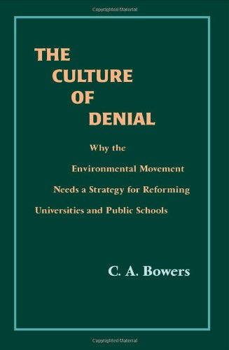 The Culture of Denial: Why the Environmental Movement Needs a Strategy for Reforming Universities and Public Schools (Su