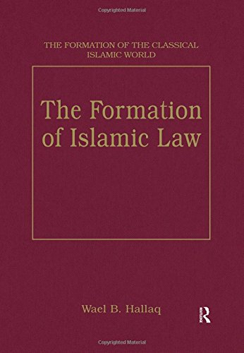The Formation of Islamic Law (The Formation of the Classical Islamic World)