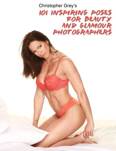 Christopher Grey - 101 Inspiring Poses for Beauty and Glamour Photographers (English Edition)