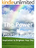 The Power of Positive Poetry - 151 Poems to Motivate and Inspire (English Edition)