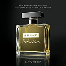 Brand Seduction: How Neuroscience Can Help Marketers Build Memorable Brands Audiobook by Daryl Weber Narrated by Jeff Cummings