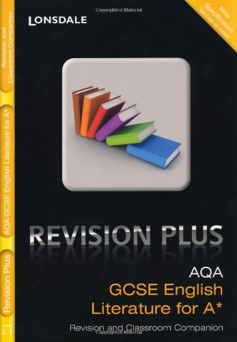 AQA English Literature for A*: Revision and Classroom Companion (Lonsdale GCSE Revision Plus)