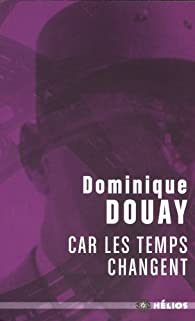 Car les temps changent par Dominique Douay