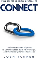 Connect: The Secret LinkedIn Playbook To Generate Leads, Build Relationships, And Dramatically Increase Your Sales (English Edition)