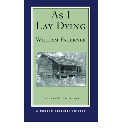 essays on as i lay dying by william faulkner Access to over 100,000 complete essays and term papers in as i lay dying, william faulkner explores the impermanence of existence and identity.