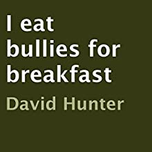 I Eat Bullies for Breakfast (       UNABRIDGED) by David Hunter Narrated by Len Phillips