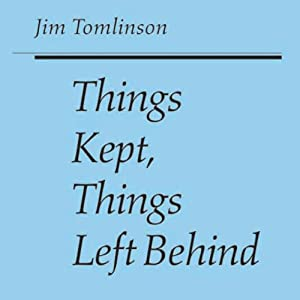 Things Kept, Things Left Behind (Iowa Short Fiction Award) | [Jim Tomlinson]