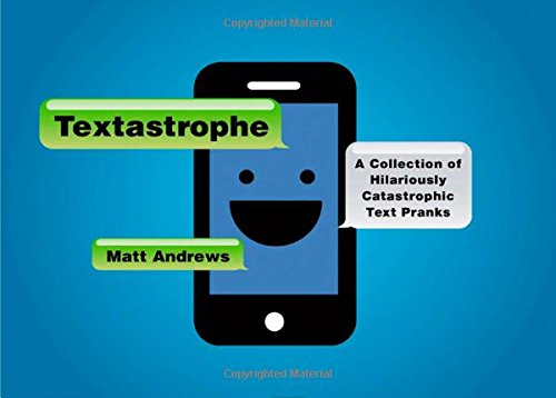 Textastrophe: A Collection of Hilariously Catastrophic Text Pranks PDF