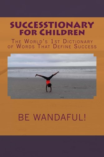 SUCCESSTIONARY for Children: The World's 1st Dictionary of Words That Define Success