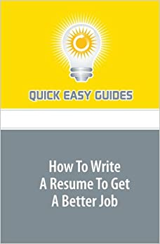 How To Write A Resume To Get A Better Job Quick Easy