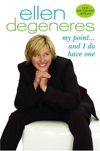 My Point … And I Do Have One by Ellen DeGeneres