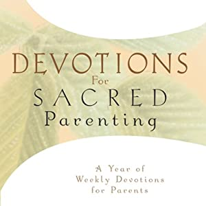 Devotions for Sacred Parenting: A Year of Weekly Devotions for Parents | [Gary Thomas]
