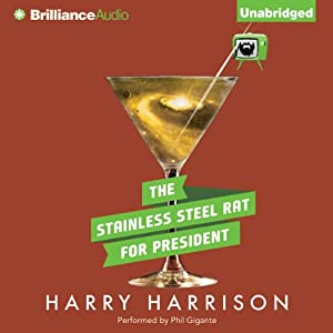 The Stainless Steel Rat for President: Stainless Steel Rat, Book 5 | [Harry Harrison]