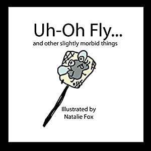 Picture Book: Uh-Oh Fly and Other Slightly Morbid Things