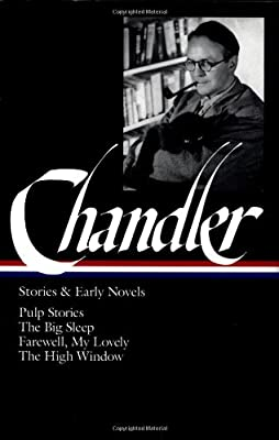 Raymond Chandler Stories And Early Novels Pulp Stories The Big Sleep Farewell My Lovely The High Window Library Of America by Library of America