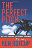 The Perfect Pitch: How to Sell Yourself and Your Movie Idea to Hollywood Ken Rotcop