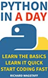 Python In A Day: Learn the basics, Learn it quick, Start coding fast